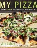 My Pizza : The Easy No-Knead Way to Make Spectacular Pizza at Home