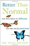 Better Than Normal : Why What Makes You Different Makes You Exceptional