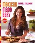 Mexican Made Easy: Everyday Ingredients, Extraordinary Flavor