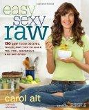 Easy Sexy Raw: 130 Raw Food Recipes, Tools, and Tips to Make You Feel Gorgeous and Satisfied