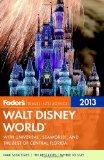 Fodor's Walt Disney World 2013 : With Universal, SeaWorld, and the Best of Central Florida