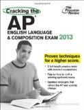 Cracking the AP English Language & Composition Exam, 2013 Edition (College Test Preparation)