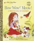 Bow Wow! Meow! a First Book of Sounds