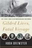 Gilded Lives, Fatal Voyage : The Titanic's First Class Passengers and Their World