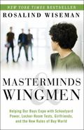 Masterminds and Wingmen : Helping Our Boys Cope with Schoolyard Power, Locker-Room Tests, Gi...