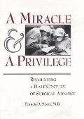 Miracle and a Privilege: Recounting a Half-Century of Surgical Advance - Francis Daniels Moo...