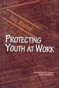 Protecting Youth at Work Health, Safety, and Development of Working Children and Adolescents...