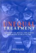 Unequal Treatment Confronting Racial And Ethnic Disparities Of Healthcare