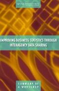 Improving Business Statistics through Interagency Data Sharing Summary of a Workshop
