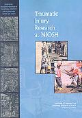 Traumatic Injury Research at NIOSH: Reviews of Research Programs of the National Institute f...