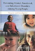 Preventing Mental, Emotional, and Behavioral Disorders Among Young People: Progress and Poss...