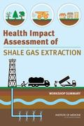 Health Impact Assessment of Shale Gas Extraction : Workshop Summary