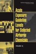 Acute Exposure Guideline Levels for Selected Airborne Chemicals: Volume 16