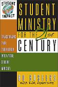 Student Ministry for the 21st Century Transforming Your Youth Group into a Vital Student Min...