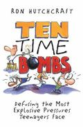 Ten Time Bombs Defusing the Most Explosive Pressures Teenagers Face