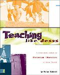 Teaching Like Jesus A Practical Guide to Christian Education in Your Church