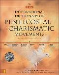 New International Dictionary of Pentecostal and Charismatic Movements Revised and Expanded E...