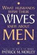 What Husbands Wish Their Wives Knew about Men - Patrick M. Morley - Paperback