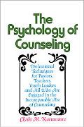 Psychology of Counseling Professional Techniques for Pastors, Teachers, Youth Leaders, and A...