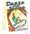 Dares from Jesus 50 Truth and Dare Challenges for Junior Highers
