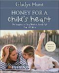 Honey for a Childs Heart The Imaginative Use of Books in Family Life