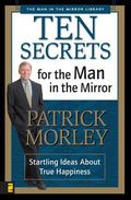 Ten Secrets for Man in the Mirror Starling Ideas About True Happiness