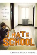 I Hate School How to Help Your Child Love Learning