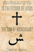 Is the Father of Jesus the God of Muhammad? Understanding the Differences Between
