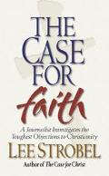 The Case for Faith: A Journalist Investtigaes the Toughest Objections to Christianity - Lee ...