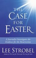 Case For Easter A Journalist Investigates The Evidence For The Resurrection