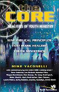 Core Realities of Youth Ministry Nine Biblical Principles That Mark Healthy Youth Ministries