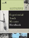 Experiential Youth Ministry Handbook How Intentional Activity Can Make the Spiritual Stuff S...