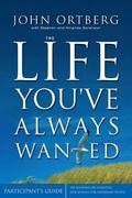 Life You'Ve Always Wanted Participant's Guide  Six Sessions on Spiritual Discipline for Ordi...