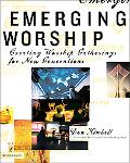 Emerging Worship Creating Worship Gatherings for New Generations