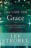 The Case for Grace: A Journalist Explores the Evidence of Transformed Lives (Case for ... Se...