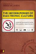 Hidden Power of Electronic Culture How Media Shapes Faith, the Gospel, And Church