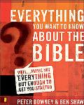 Everything You Want to Know About the Bible Well...Maybe Not Everything, But Enough To Get Y...