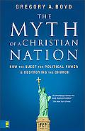 Myth of a Christian Nation How the Quest for Political Power Is Destorying the Church