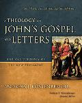 A Theology of John's Gospel and Letters: The Word, the Christ, the Son of God (Biblical Theo...