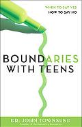 Boundaries with Teens: When to Say Yes, How to Say No - John Townsend - Paperback