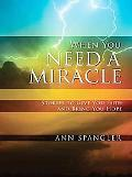 When You Need a Miracle: Stories to Give You Faith and Bring You Hope