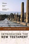 Introducing the New Testament: A Short Guide to Its History and Message