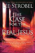 The Case for the Real Jesus: A Journalist Investigates Current Attacks on the Identity of Ch...