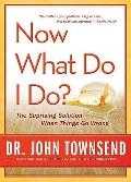 Now What Do I Do?: The Surprising Solution When Things Go Wrong