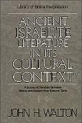 Ancient Israelite Literature in Its Cultural Context A Survey of Parallels Between Biblical ...