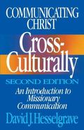 Communicating Christ Cross-Culturally An Introduction to Missionary Communication