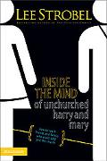 Inside the Mind of Unchurched Harry & Mary How to Reach Friends and Family Who Avoid God and...
