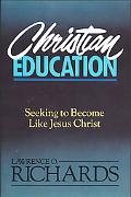 Christian Education Seeking to Become Like Jesus Christ