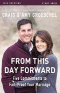 From This Day Forward Study Guide : Five Commitments to Fail-Proof Your Marriage