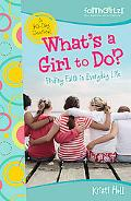 What's a Girl to Do? Finding Faith in Everyday Life